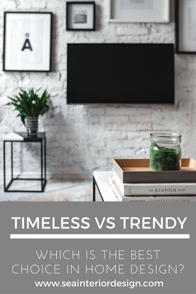 TIMELESS VS TRENDY, WHICH IS THE BEST CHOICE IN HOME DESGIN?