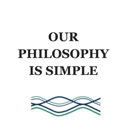 OUR PHILOSOPHY IS SIMPLE